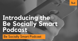 Introducing the Be Socially Smart Podcast